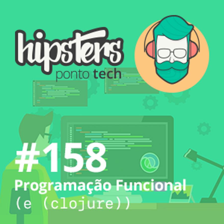 Programação Funcional (e (clojure)) – Hipsters #158