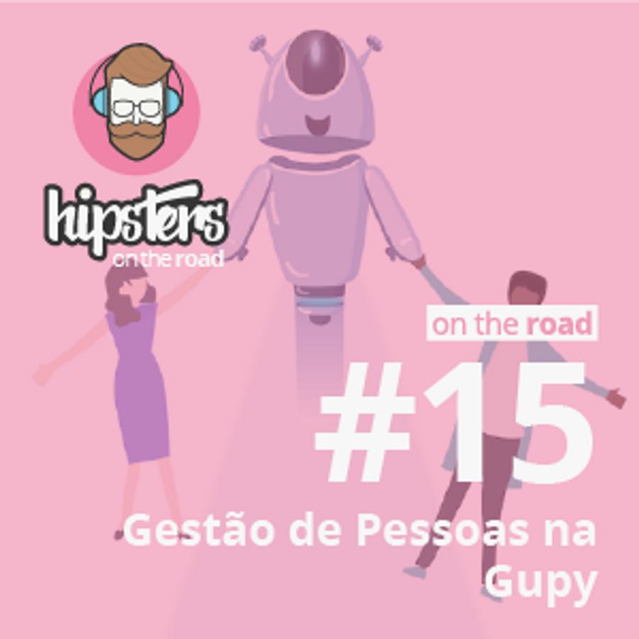 Gestão de pessoas na Gupy – Hipsters On The Road #14