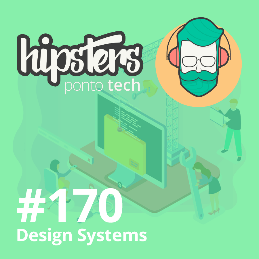 Design Systems – Hipsters #170