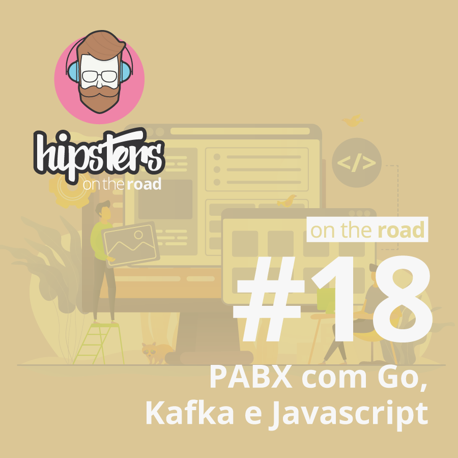 PABX com Go, Kafka e Javascript – Hipsters On The Road #18