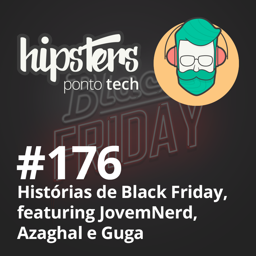 Histórias de Black Friday, featuring JovemNerd, Azaghal e Guga – Hipsters #176