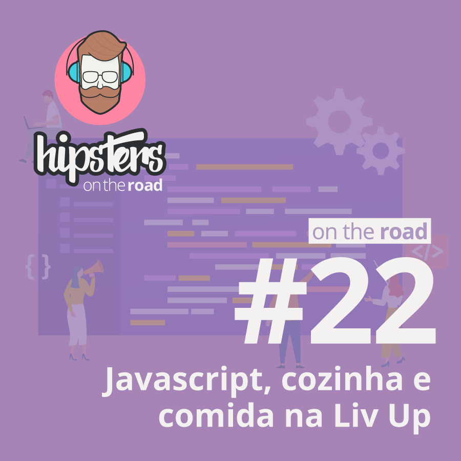 Javascript, cozinha e comida na Liv Up – Hipsters On The Road #22