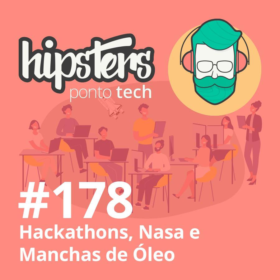 Hackathons, NASA e Manchas de Óleo – Hipsters Ponto Tech #178