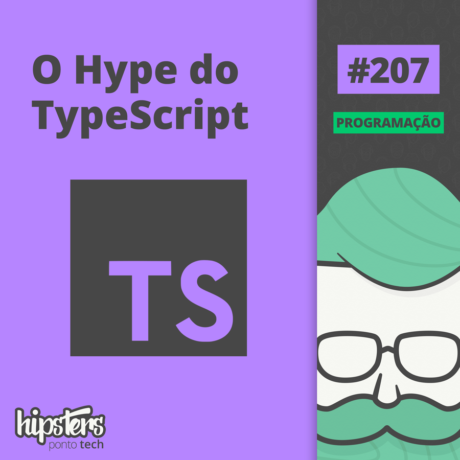 O Hype do TypeScript – Hipsters #207