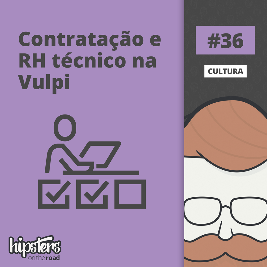 Contratação e RH técnico na Vulpi – Hipsters On The Road #36