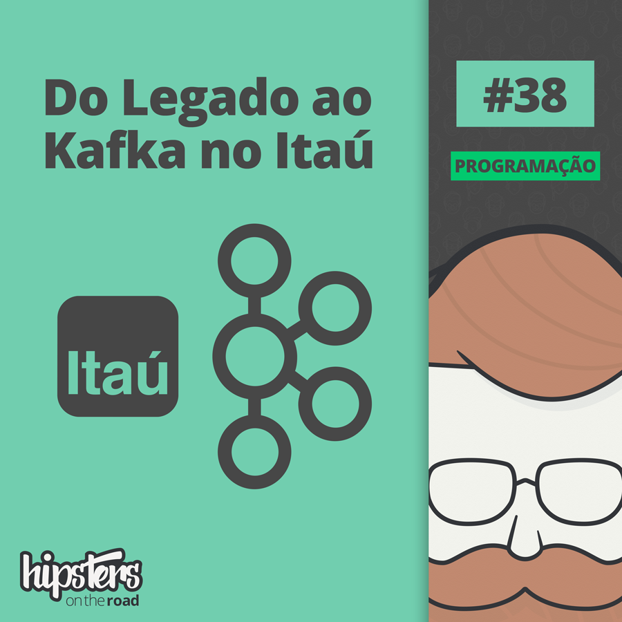 Do Legado ao Kafka no Itaú – Hipsters On The Road #38