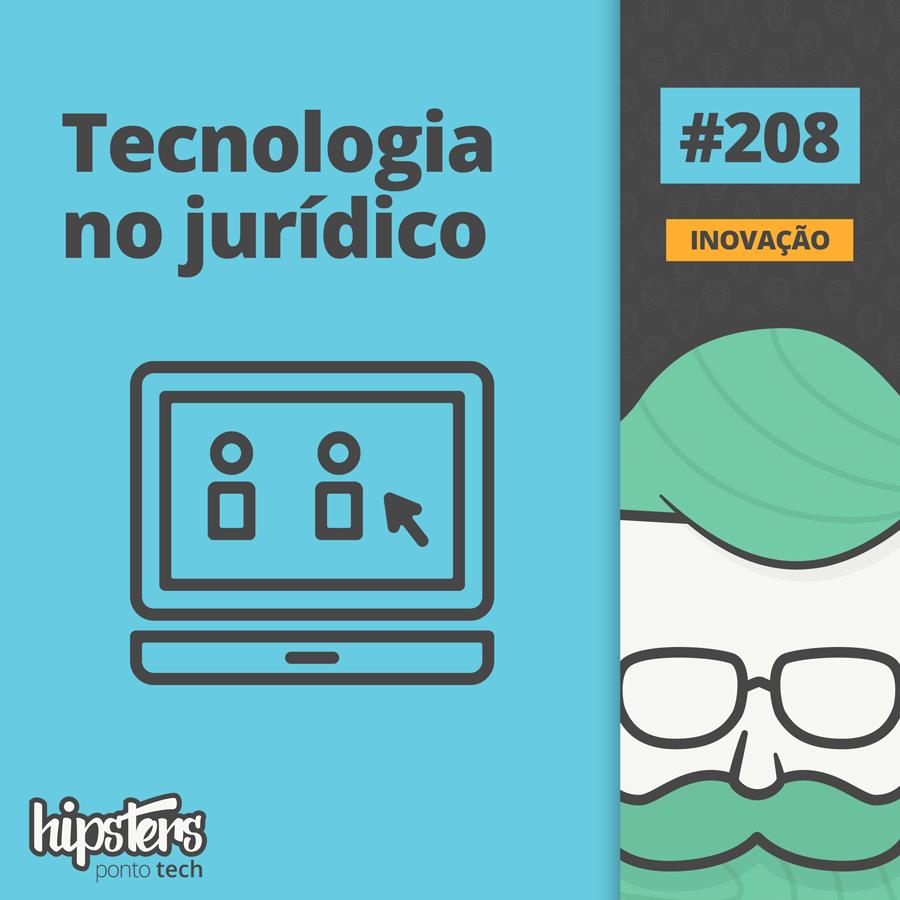 Tecnologia no jurídico – Hipsters #208