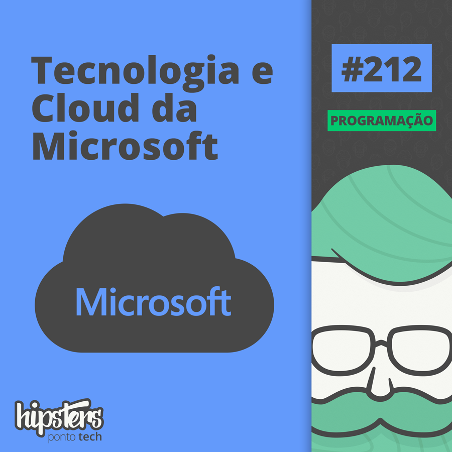 Tecnologia e Cloud da Microsoft – Hipsters Ponto Tech #212
