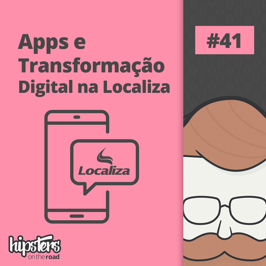 Apps e Transformação Digital na Localiza – Hipsters On The Road #41