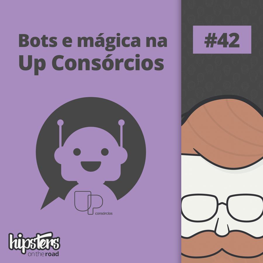 Bots e mágica no UP Consórcios – Hipsters On The Road #42