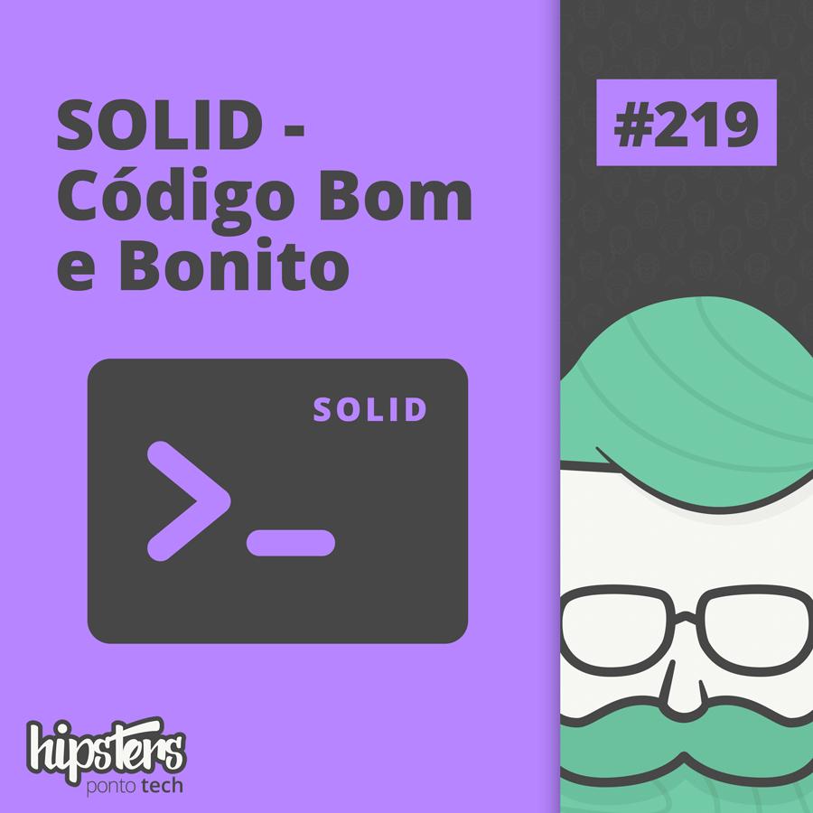 SOLID: Código bom e bonito – Hipsters Ponto Tech #219