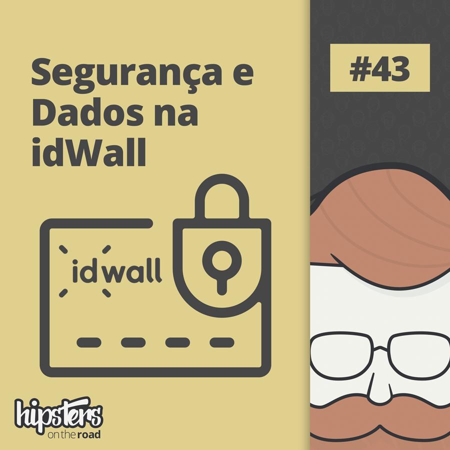Segurança e dados na idWall – Hipsters On The Road #43