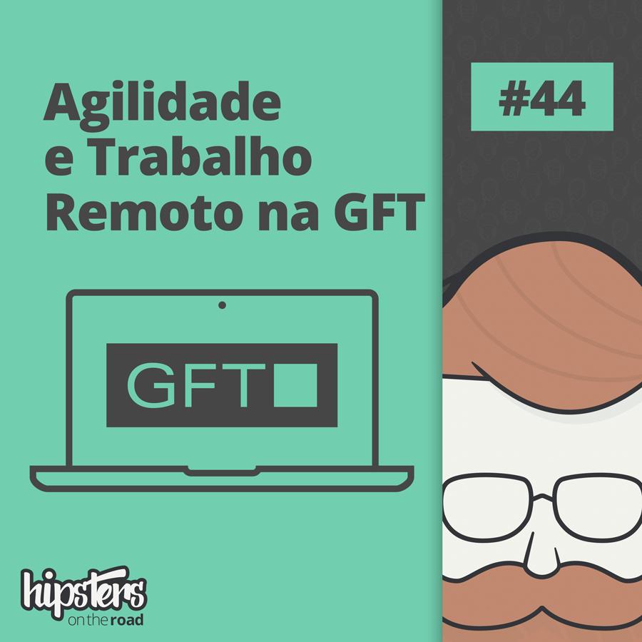 Agilidade e trabalho remoto na GFT – Hipsters On The Road #44