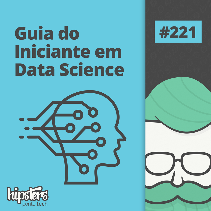 Guia do Iniciante em Data Science – Hipsters Ponto Tech #221
