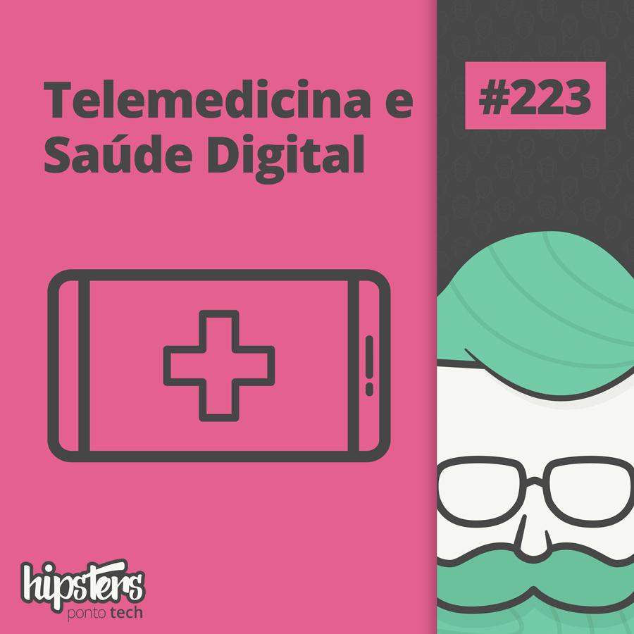 Telemedicina e saúde digital – Hipsters Ponto Tech #223