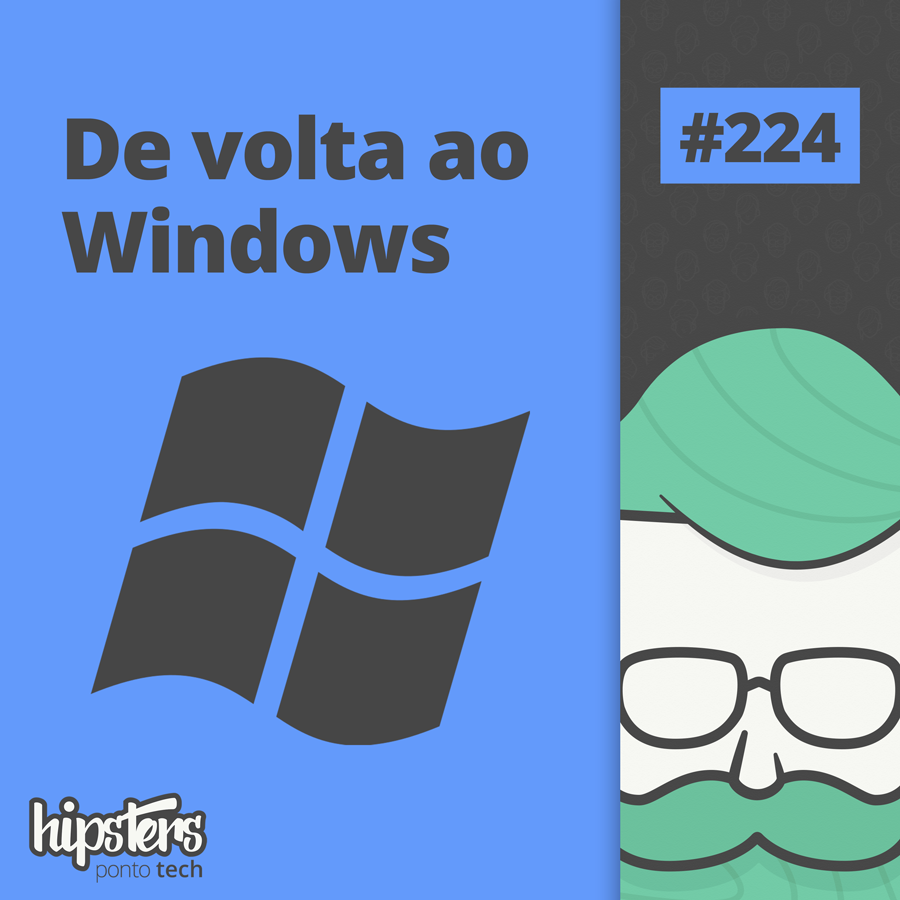 De volta ao Windows – Hipsters Ponto Tech #224