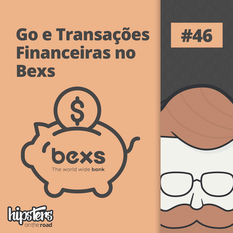 Go e transações financeiras no Bexs – Hipsters On The Road #46