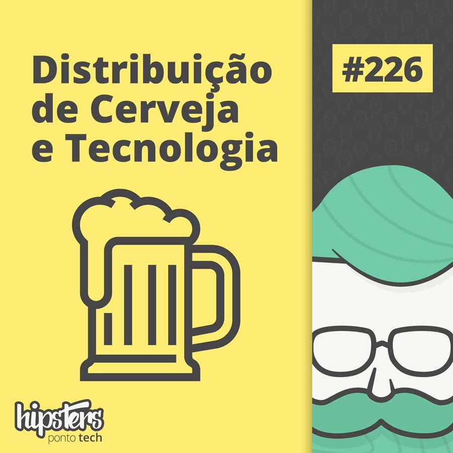 Distribuição de Cerveja e Tecnologia – Hipsters #226