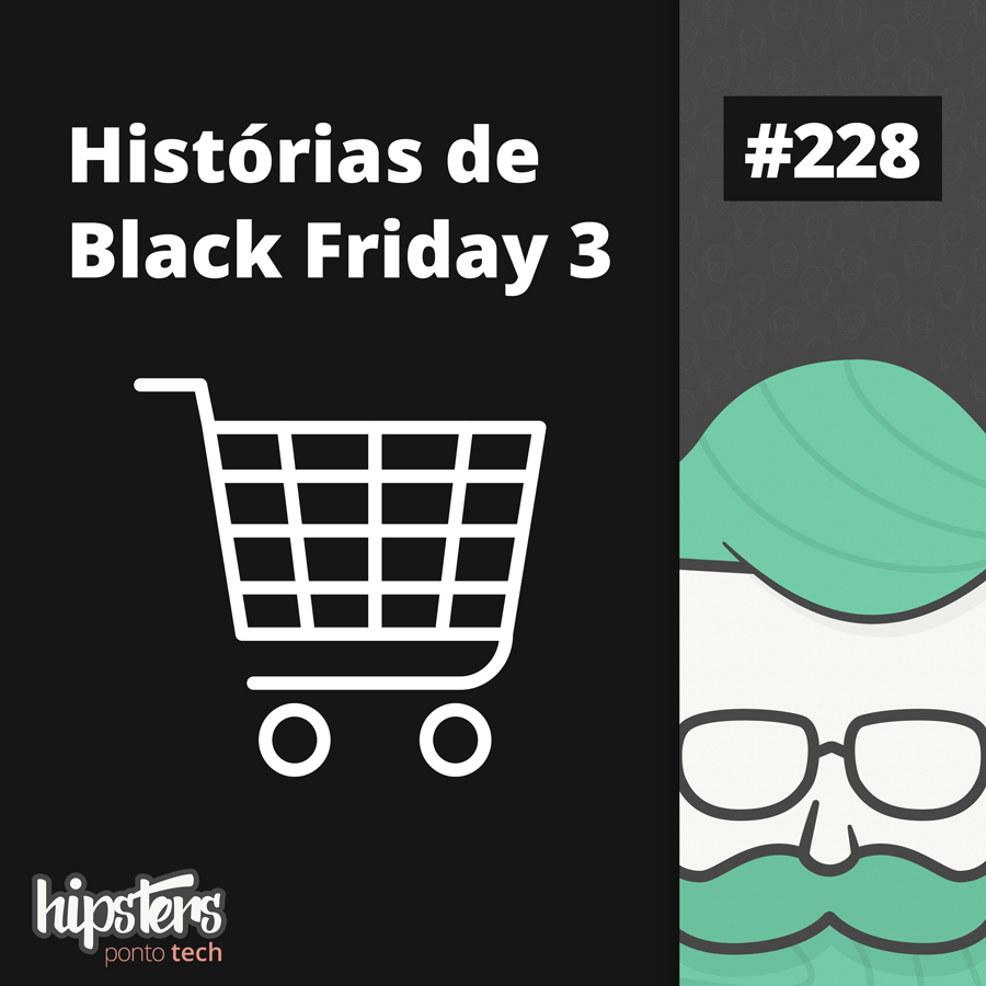 Histórias de Black Friday 3 – Hipsters #228