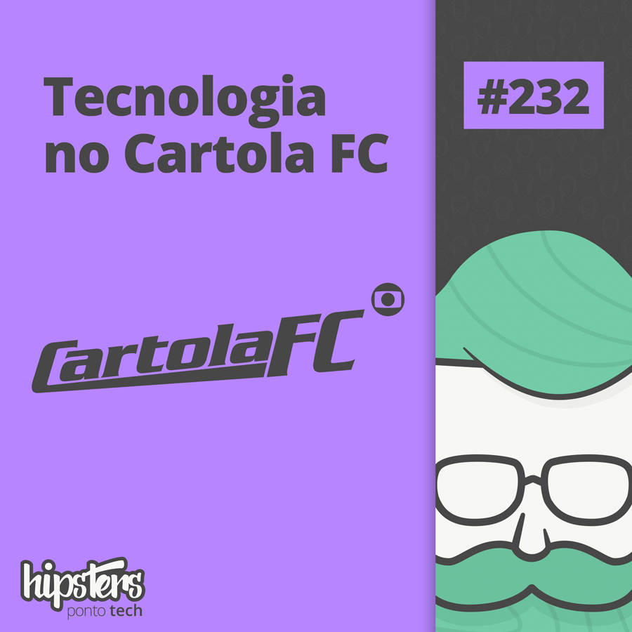Tecnologia no Cartola FC – Hipsters Ponto Tech #232