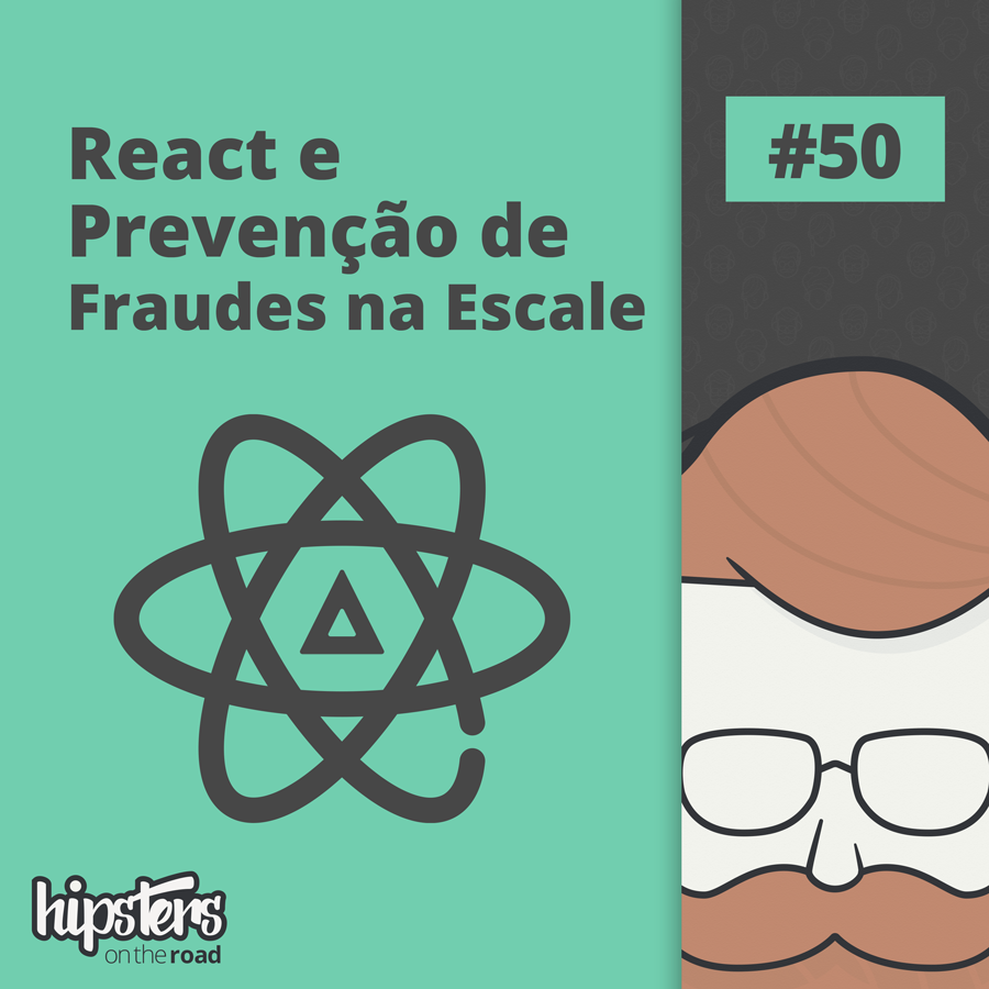 React e prevenção de fraudes na Escale – Hipsters On The Road #50