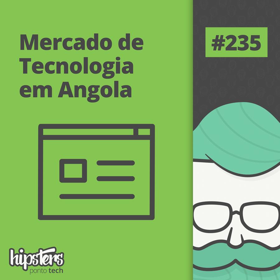 Mercado de Tecnologia em Angola – Hipsters Ponto Tech #235