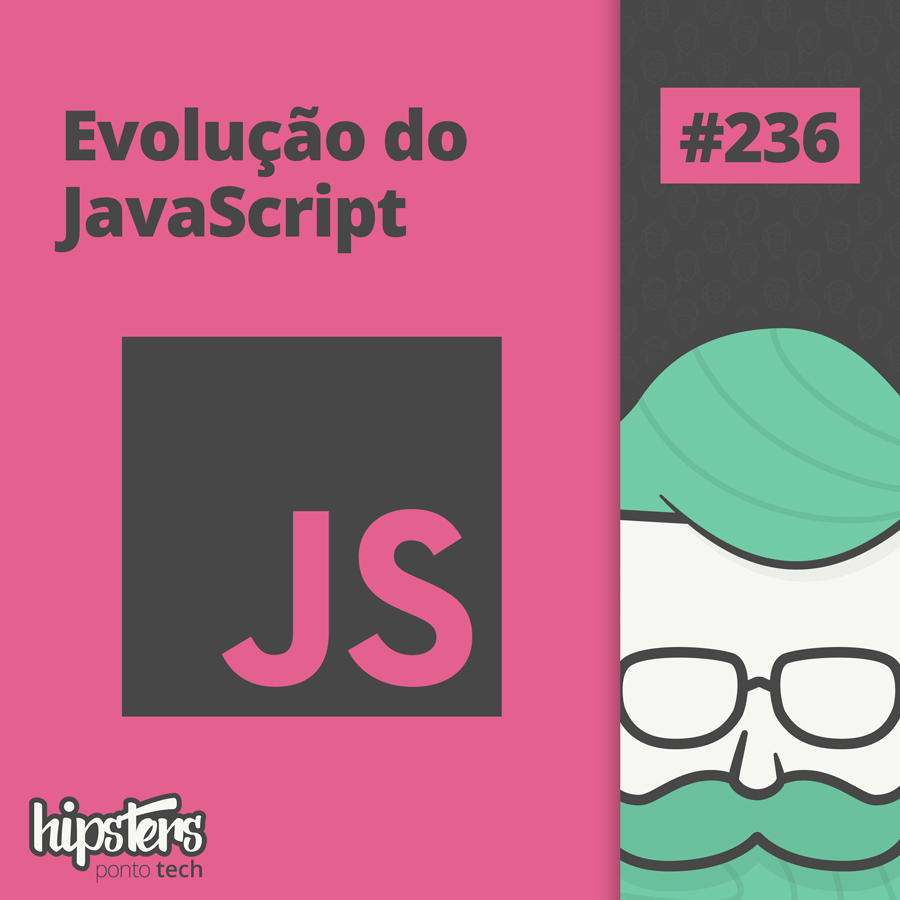 Evolução do JavaScript – Hipsters Ponto Tech #236
