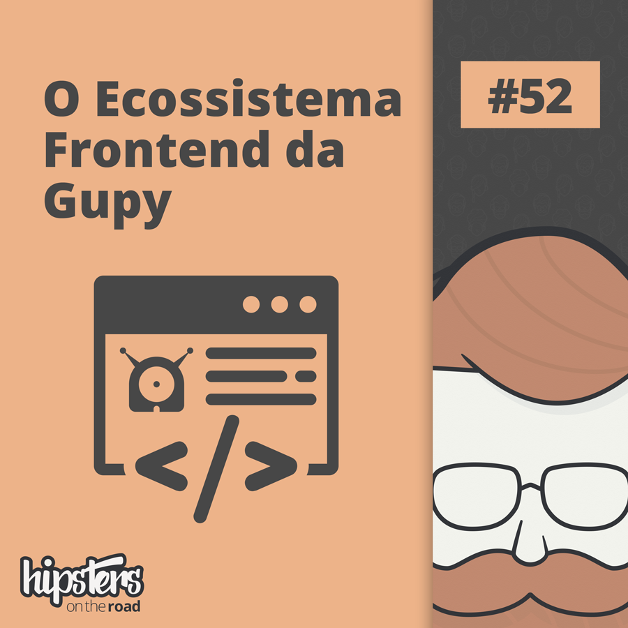 O Ecossistema Frontend da Gupy – Hipsters On The Road #52