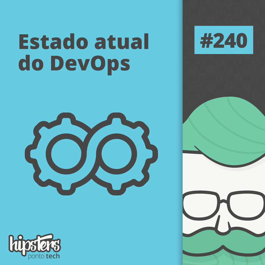 Estado atual do DevOps – Hipsters Ponto Tech #240