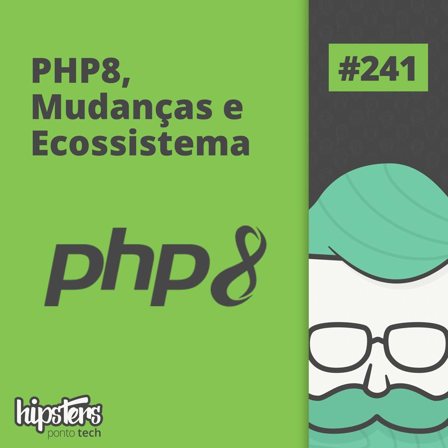 PHP8, Mudanças e Ecossistema – Hipsters Ponto Tech #241
