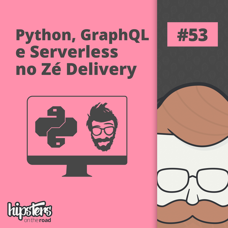 Python, GraphQL e Serverless no Zé Delivery – Hipsters On The Road #53