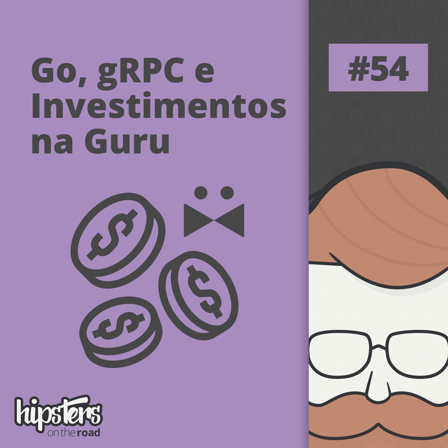 Go, gRPC e investimentos na Guru – Hipsters On The Road #54