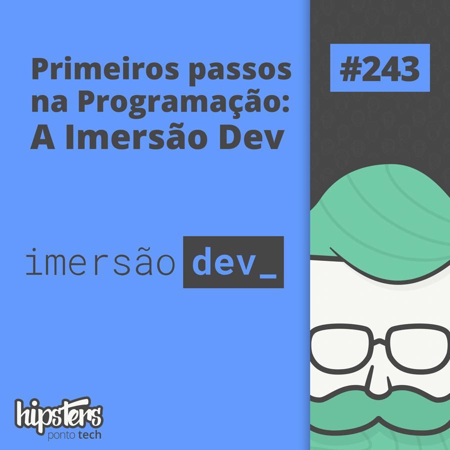 Primeiros passos na Programação: a Imersão Dev- Hipsters Ponto Tech #243