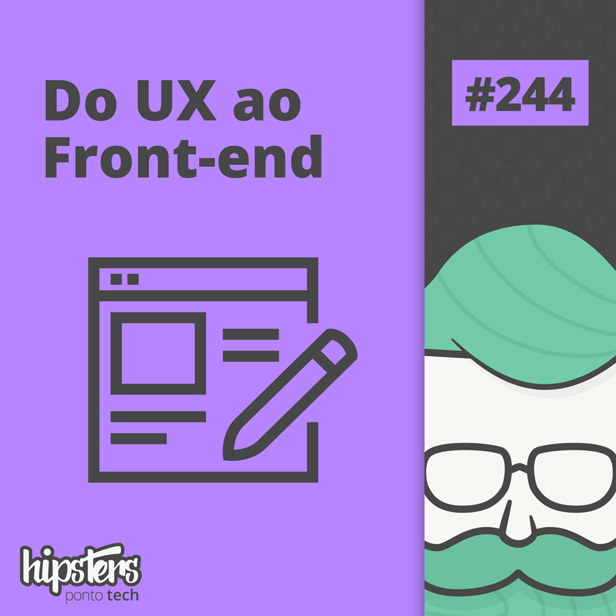 Do UX ao Front-end – Hipsters Ponto Tech #244