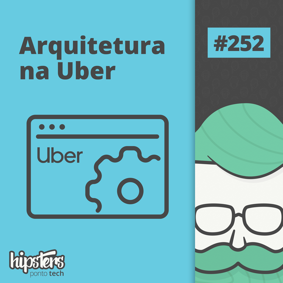 Arquitetura na Uber – Hipsters Ponto Tech #252