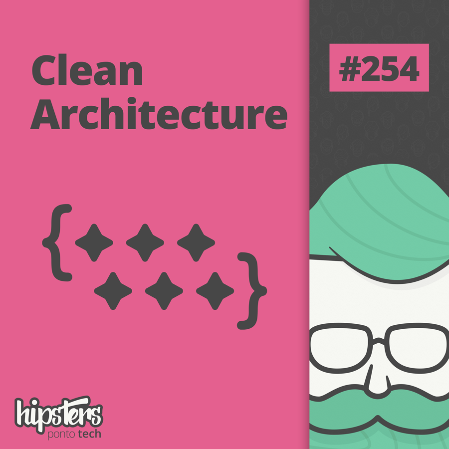 Clean Architeture – Hipsters Ponto Tech #254