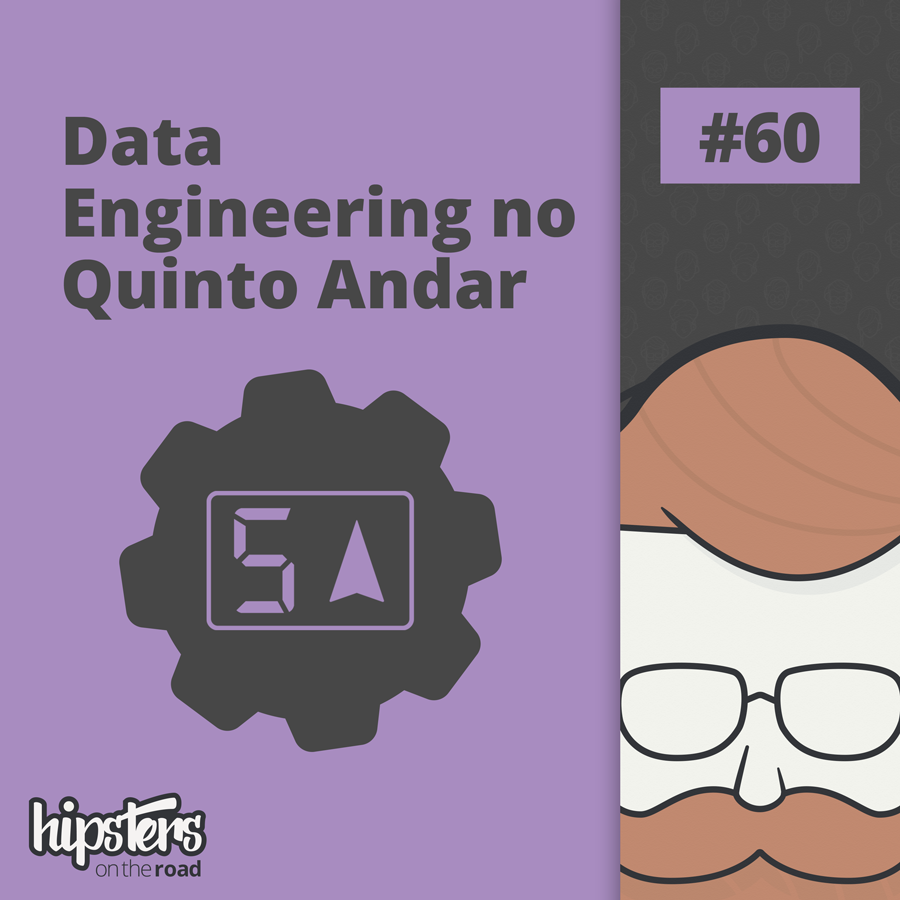 Data Engineering no Quinto Andar – Hipsters On The Road #60