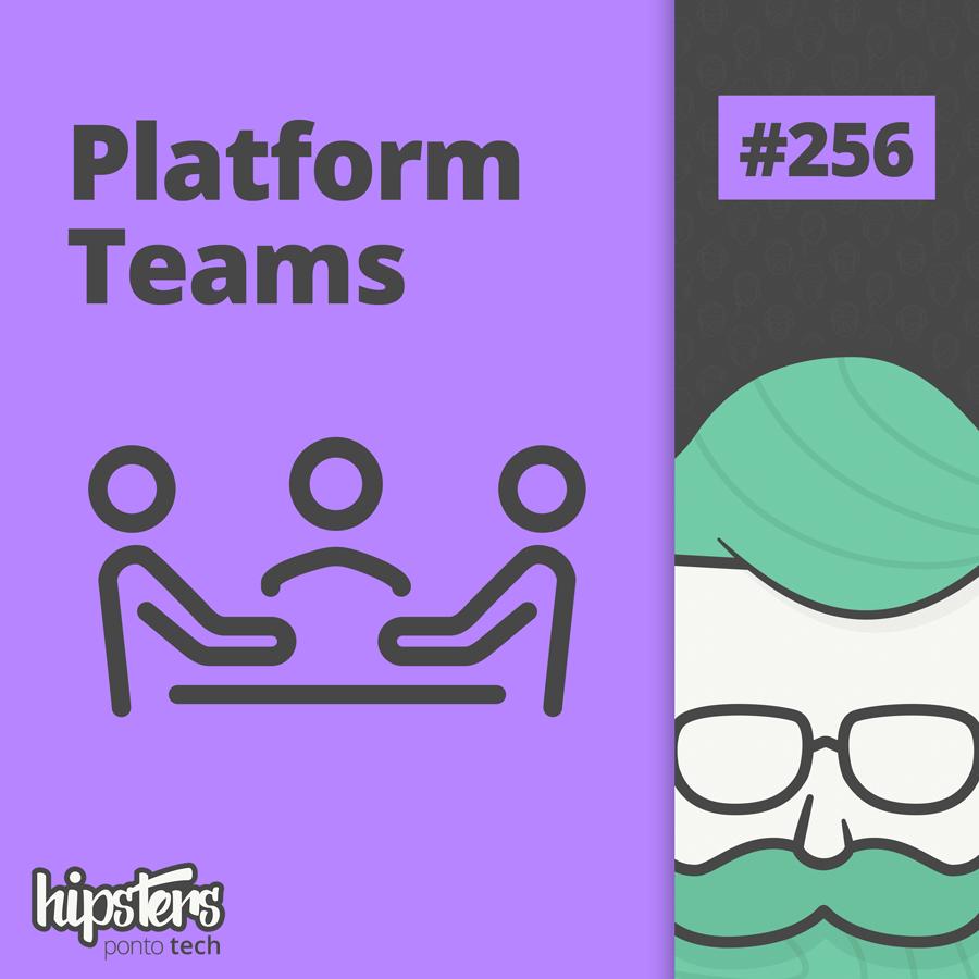 Platform teams – Hipsters Ponto Tech #256