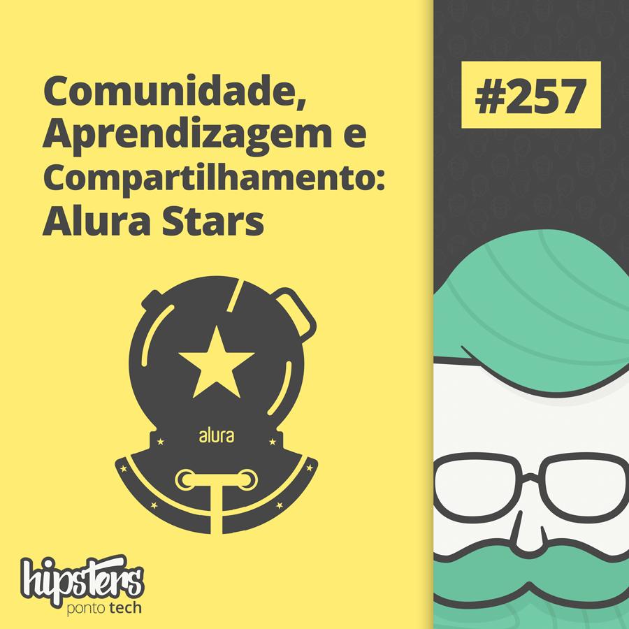 Comunidade, Aprendizagem e Compartilhamento: Alura Stars – Hipsters Ponto Tech #257