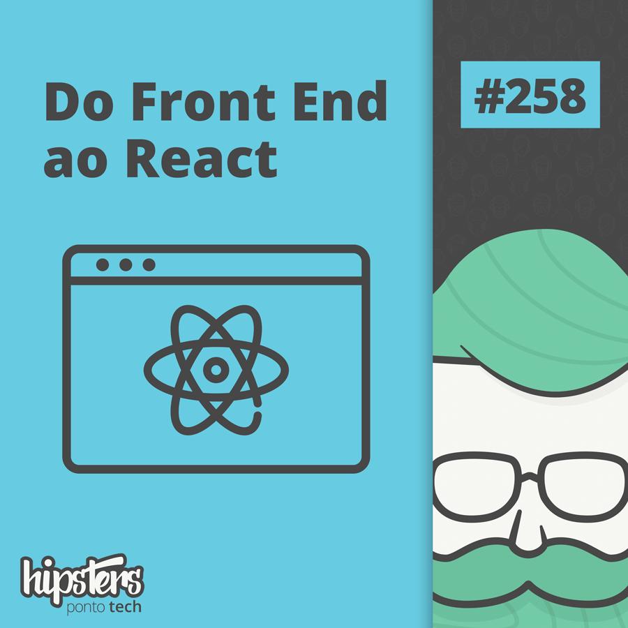 Do Front End ao React – Hipsters Ponto Tech #258