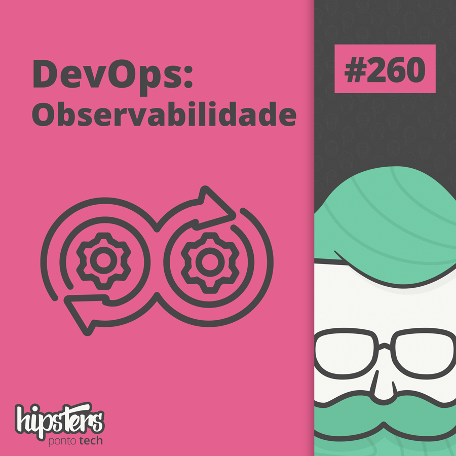 DevOps: Observabilidade – Hipsters Ponto Tech #260