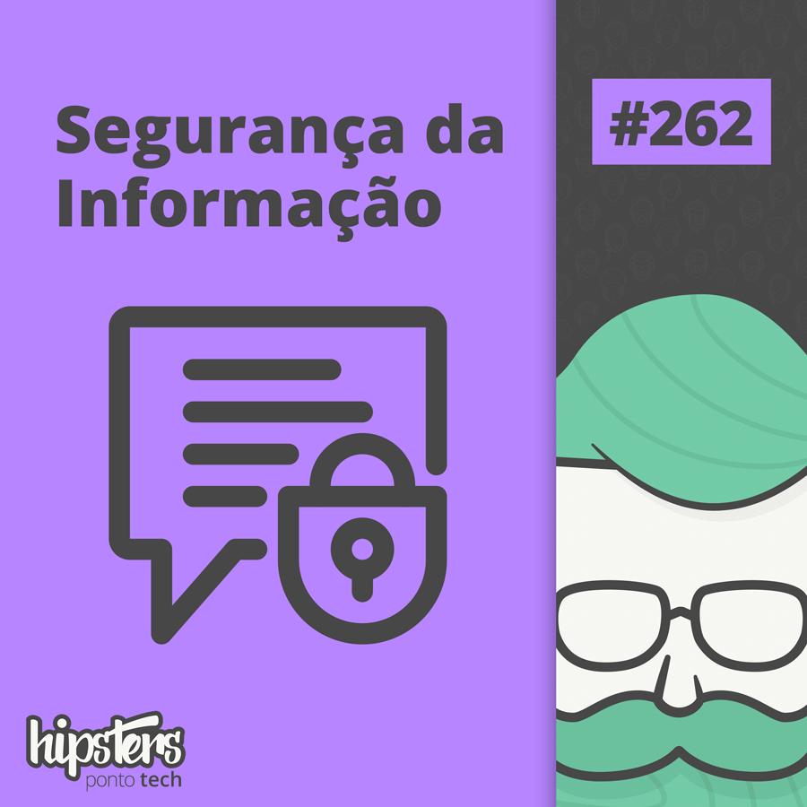 Segurança da Informação – Hipsters Ponto Tech #262
