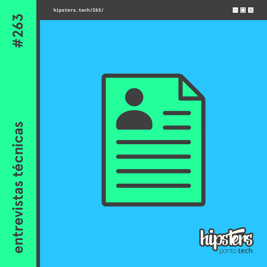 Entrevistas técnicas – Hipsters Ponto Tech #263