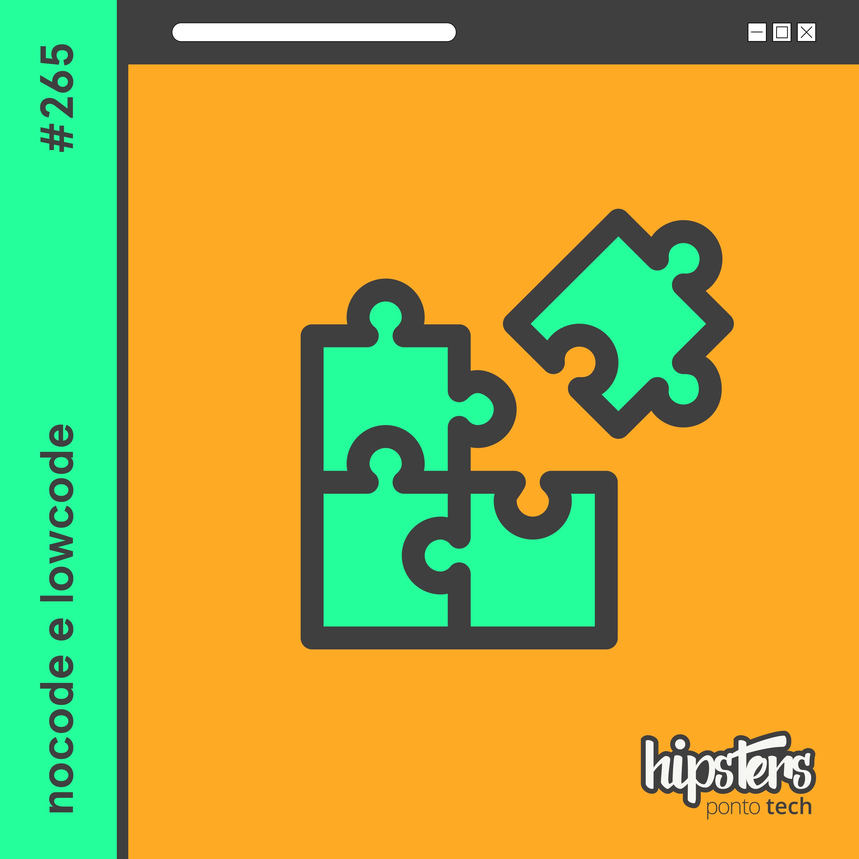 Nocode e Lowcode – Hipsters Ponto Tech #265