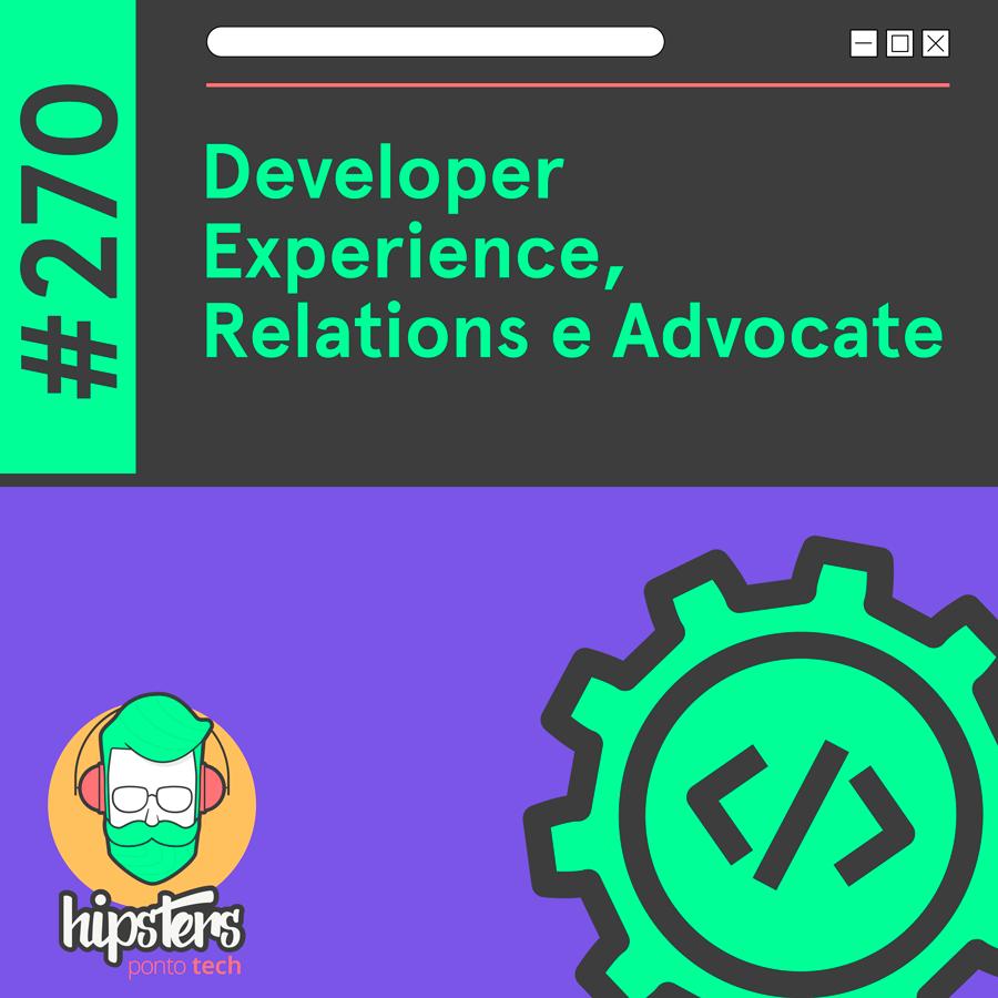 Developer Experience, Relations e Advocate – Hipsters Ponto Tech #270