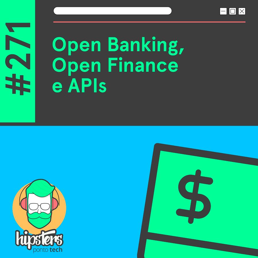Open Banking, Open Finance e APIs – Hipsters Ponto Tech #271