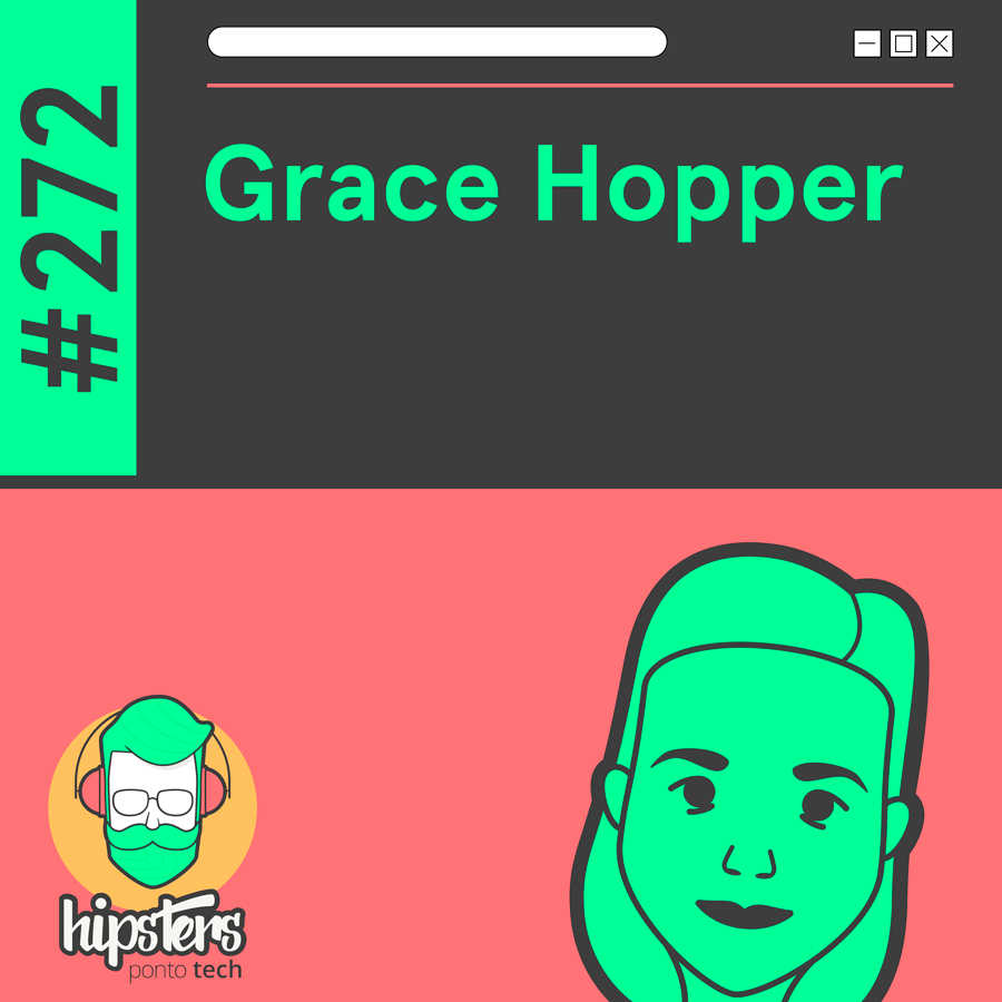Grace Hopper – Hipsters Ponto Tech #272